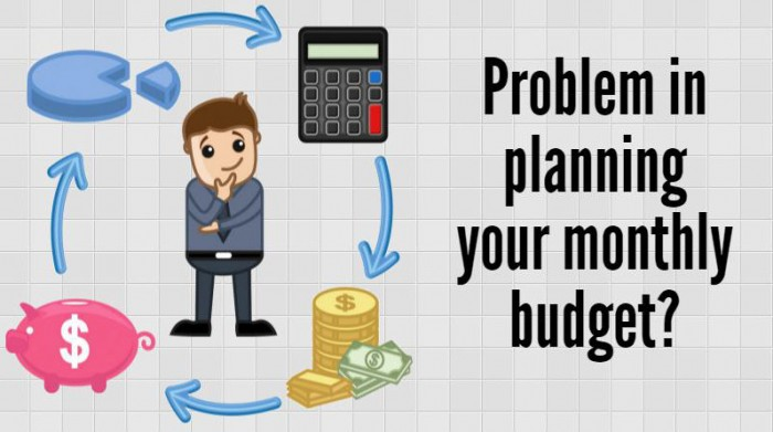 Problem in planning your monthly budget?