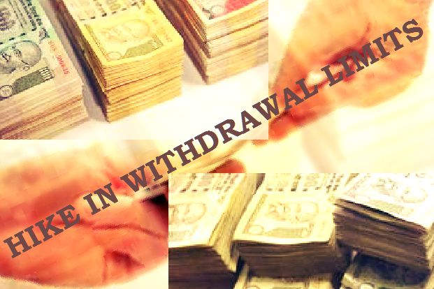 Hike in cash withdrawal limits