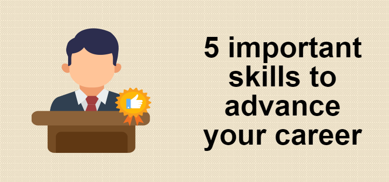 Learn These 5 Skills to Advance Your Career