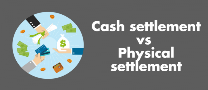 A Quick Comparison Between Cash and Physical Settlement