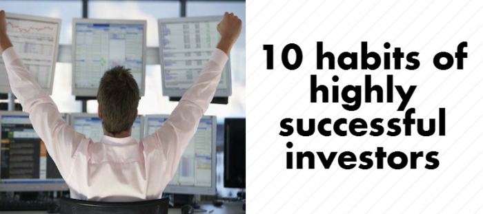 10 Habits of Highly Successful Investors