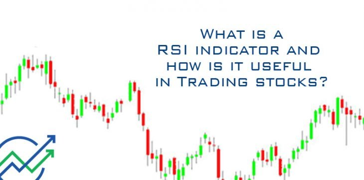 RSI Indicator and How is it useful in Trading Stocks?
