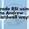 How to effectively trade using RSI- the Andrew Cardwell way?