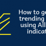 How to get spot trending moves using Alligator indicator?