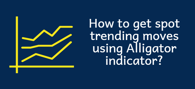 How to find trending move using alligator strategy