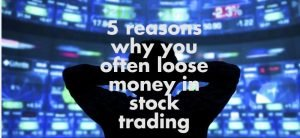 5 Reasons why traders lose money in trading stocks