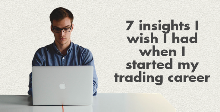 7 insights I wish knew when I started my trading career
