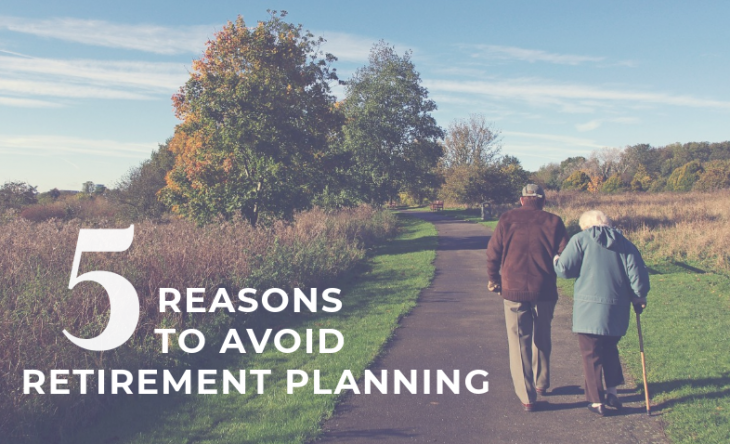 5 Reasons to avoid retirement planning