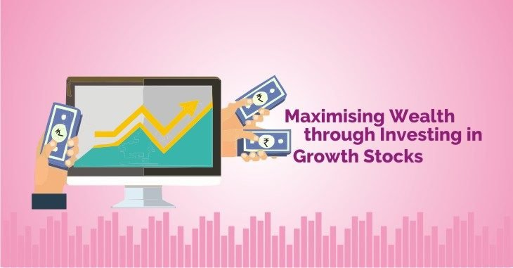 Maximising Wealth through Investing in Growth Stocks