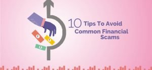 10 Tips To Avoid Common Financial Scams and Frauds
