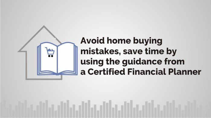 Avoid home buying mistakes, save time by using the guidance from a Certified Financial Planner